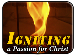 Igniting a Passion for Christ